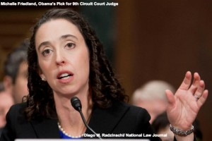 Leftist MIchelle Friedland is Obama's pick for 9th Circuit Court of Appeals.